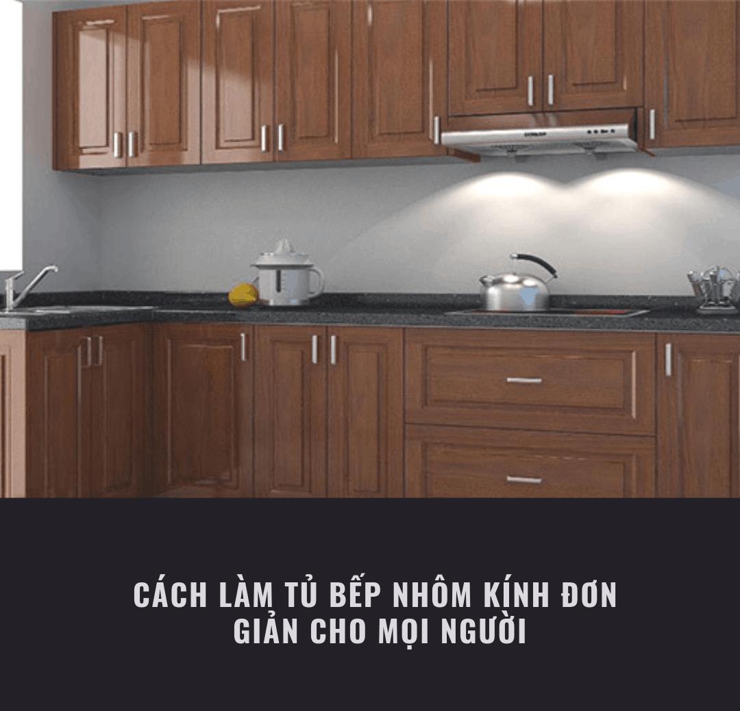 cách làm tủ bếp nhôm kính